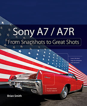Sony A7 A7R From Snapshots to Great Shots by Brian Smith