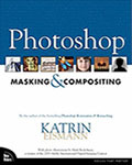 Photoshop Masking and Compositing by Katrin Eismann