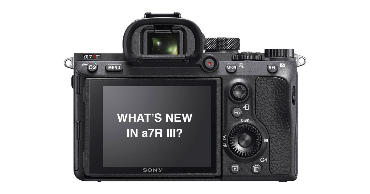 Top 15 Reasons to Upgrade to Sony a7R III
