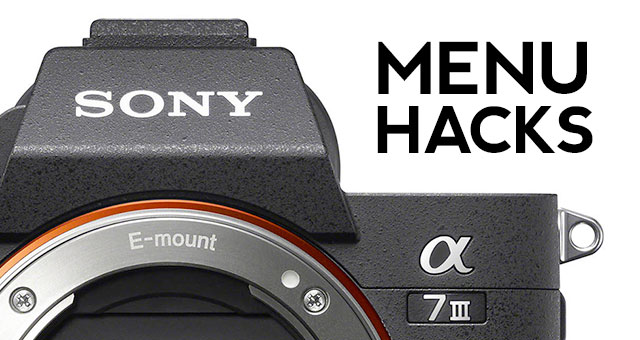 Guide to Sony a7 III Camera Menu Settings Hacks