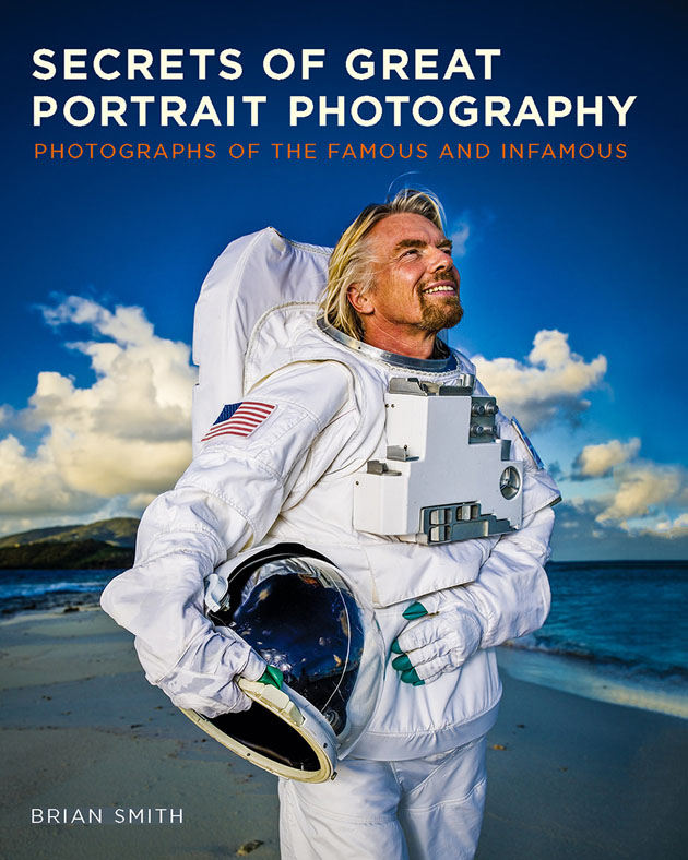 Secrets of Great Portrait Photography: Photographs of the Famous and Infamous / Author: Brian Smith / Publisher: New Riders, an imprint of Peachpit